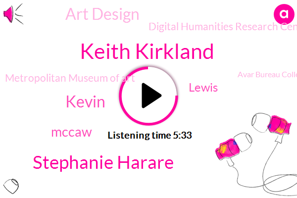 Keith Kirkland,Stephanie Harare,Kenya,New York City,Art Design,Kevin,Digital Humanities Research Center,Co Founder,Mccaw,Instructor,Metropolitan Museum Of Art,CEO,Lewis,Avar Bureau College Young,VNA,Co-Founder,Pratt,Yale University,Japan