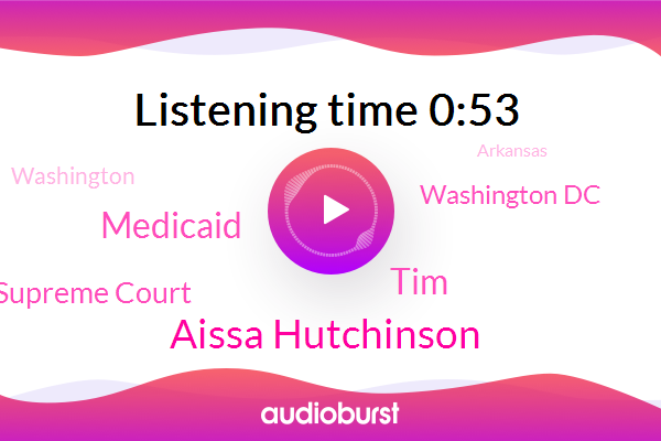 Medicaid,Aissa Hutchinson,Supreme Court,Washington,Arkansas,Washington Dc,Principal,TIM