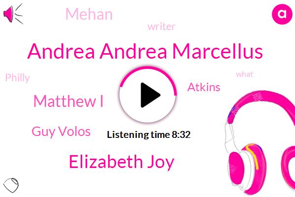 Andrea Andrea Marcellus,Mehan,Elizabeth Joy,Matthew I,Guy Volos,Atkins,Writer,Philly