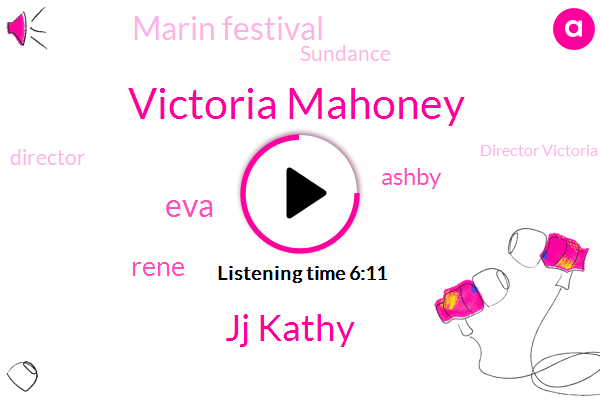 Victoria Mahoney,Jj Kathy,Director,EVA,Director Victoria,Marin Festival,Sundance,Rene,India,Oslo,Jordan,Ashby,California,Brooklyn,New York,Writer