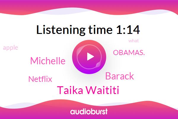 Netflix,Taika Waititi,Obamas.,Barack,Apple,Michelle