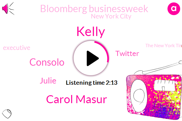 Kelly,Carol Masur,New York City,The New York Times,Consolo,Executive,Julie,Twitter,Bloomberg Businessweek