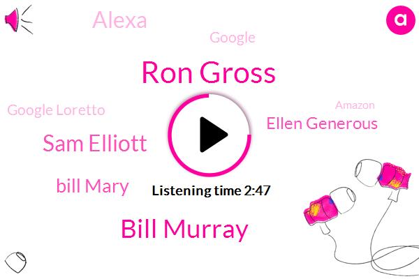 Ron Gross,Alexa,Bill Murray,Google,Google Loretto,Sam Elliott,Amazon,Bill Mary,Ellen Generous,Porsche