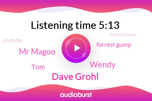 Dave Grohl,Youtube,Advisor,Wendy,Mr Magoo,Foosteps House,TOM,Forrest Gump