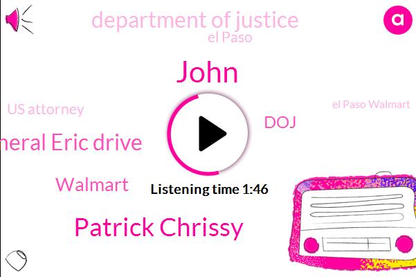 Walmart,El Paso,Us Attorney,John,Patrick Chrissy,El Paso Walmart,Prosecutor,DOJ,Attorney General Eric Drive,Department Of Justice,Attorney