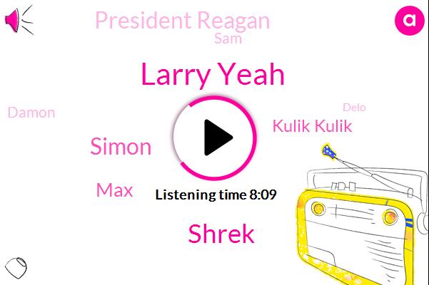 Larry Yeah,Shrek,Hockey,Simon,Delo,MAX,Virginia,Nintendo,Kulik Kulik,WWE,Konami,Hammond Hoof,President Reagan,GM,Medicare,Samsung,SAM,Fever.,Damon