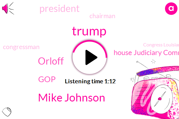 House Judiciary Committee,Chairman,Congressman,Mike Johnson,Donald Trump,Orloff,President Trump,GOP,Congress Louisiana,Executive,California