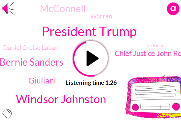 President Trump,Senate,NPR,Windsor Johnston,Bernie Sanders,Giuliani,Chief Justice John Roberts,Mcconnell,Warren,CNN,Ukraine,Daniel Cruise Laban,Joe Biden,Des Moines,Mitch,Msnbc,Rudy