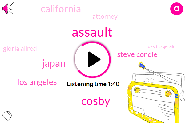 Assault,Cosby,Japan,Los Angeles,Steve Condie,California,Attorney,Gloria Allred,Uss Fitzgerald,Jiang Containership,President Trump,Camp David,Maryland,London,Ventura County