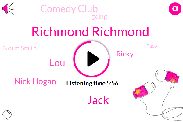 Richmond Richmond,Jack,LOU,Nick Hogan,Ricky,Comedy Club,Norm Smith,Paco,Duncan