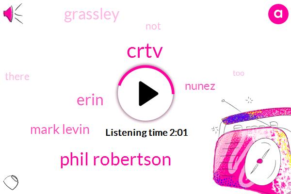 Crtv,Phil Robertson,Erin,Mark Levin,Nunez,Grassley