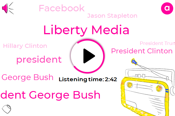 Liberty Media,President George Bush,President Trump,George Bush,President Clinton,Facebook,Jason Stapleton,Hillary Clinton,Clinton Administration,Bloomberg,France,George,White House,United States,Thirty Five Percent
