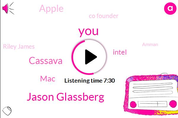 Jason Glassberg,Cassava,MAC,Intel,Apple,Co Founder,Riley James,Amman,Microsoft,DON,Amazon,M E