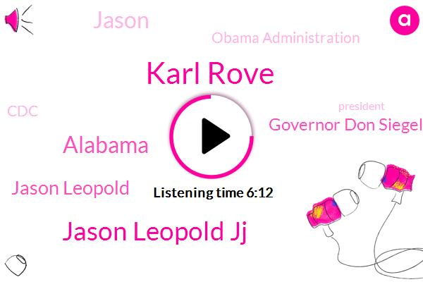 Karl Rove,Jason Leopold Jj,Alabama,Jason Leopold,Governor Don Siegelman,Nicole,Obama Administration,CDC,Jason,President Trump,White House Task Force,George,Arizona,Florida,Bush