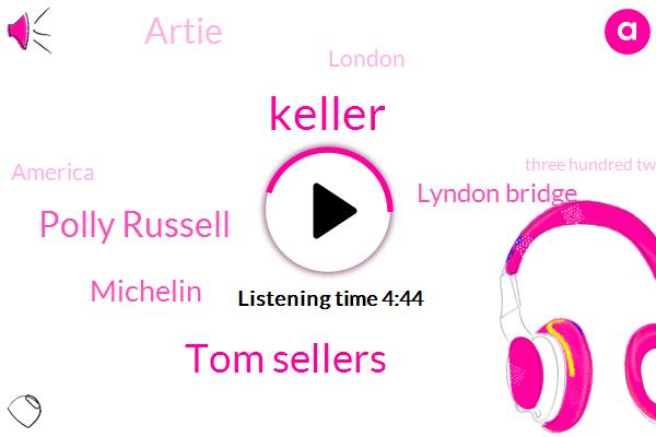 Keller,Tom Sellers,Polly Russell,Michelin,Lyndon Bridge,Artie,London,America,Three Hundred Twenty Five Dollars,Ten Eleven Years,Thirty Percent