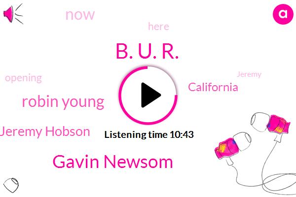 B. U. R.,Gavin Newsom,Robin Young,Jeremy Hobson,California