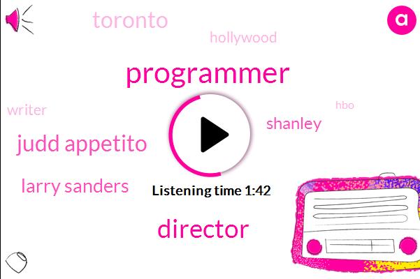Programmer,Director,Judd Appetito,Larry Sanders,Shanley,Toronto,Hollywood,Writer,HBO,Garry Shandling,Forty Year