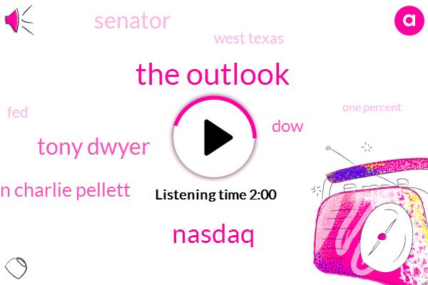 The Outlook,Nasdaq,Tony Dwyer,Don Charlie Pellett,DOW,Bloomberg,Senator,West Texas,FED,One Percent,Five Thirty Seconds,Three Three Percent,Eight Months,Nine Percent,Three Years,10Year
