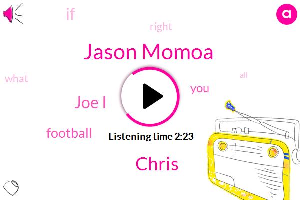 Jason Momoa,Chris,Joe I,Football