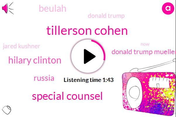 Tillerson Cohen,Special Counsel,Hilary Clinton,Russia,Donald Trump Mueller,Beulah,Donald Trump,Jared Kushner