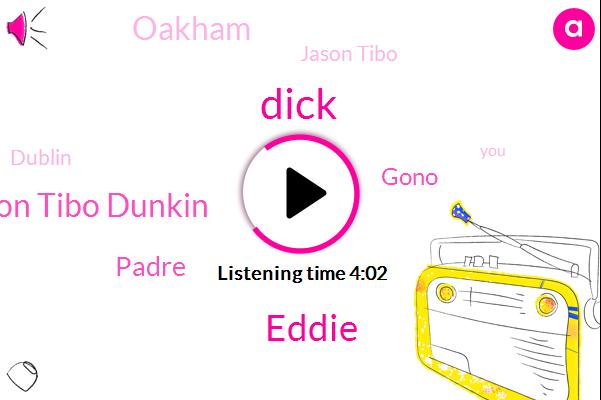 Dick,Eddie,Jason Tibo Dunkin,Padre,Gono,Oakham,Jason Tibo,Dublin,Scott,Powell