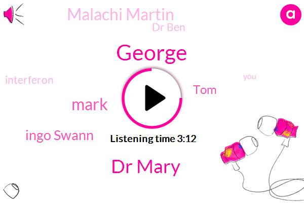 George,Dr Mary,Mark,Ingo Swann,TOM,Malachi Martin,Dr Ben,Interferon,Porky