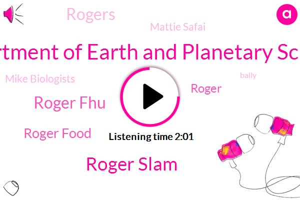 Department Of Earth And Planetary Science,Roger Slam,Roger Fhu,Roger Food,Roger,Rogers,Mattie Safai,Mike Biologists,Bally,Professor,Harvard University,NPR