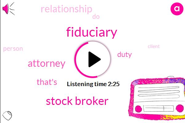 Fiduciary,Stock Broker,Attorney