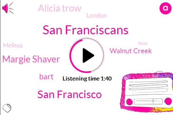 San Franciscans,San Francisco,Margie Shaver,Bart,Walnut Creek,Alicia Trow,London,Melissa,Ross,Fruitvale