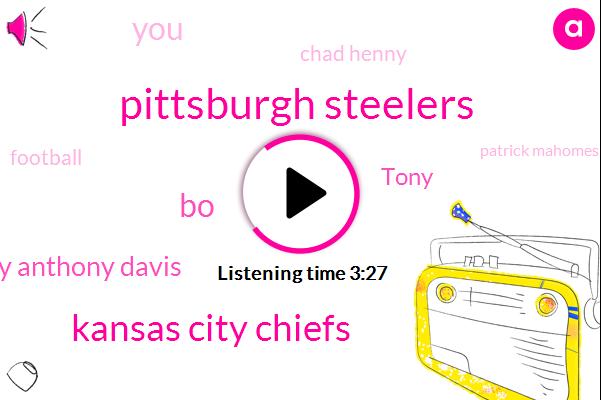 Pittsburgh Steelers,Kansas City Chiefs,BO,Brian Anthony Anthony Davis,Tony,Chad Henny,Football,Patrick Mahomes,Cowboys,Rams,Youtube,Hawaii,Tampa Bay,REN