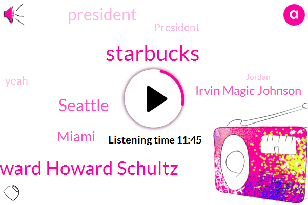 Starbucks,Howard Howard Schultz,Seattle,Miami,Irvin Magic Johnson,President Trump,Jordan,B. School,Alaska,Norah Jones,Sherry,Michigan,Sony,Cuba,Mcdonald,Alice,Donald Trump,Alex Miss