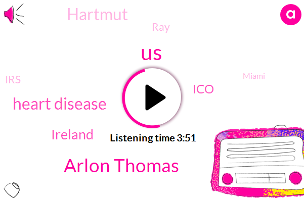 United States,Arlon Thomas,Heart Disease,Ireland,ICO,Hartmut,RAY,IRS,Miami,Galway,Dublin,Harvey,Twenty Thousand Dollars,Four Hundred Dollars