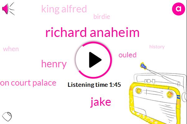 Richard Anaheim,Jake,Henry,Hebron Hampton Court Palace,Ouled,King Alfred