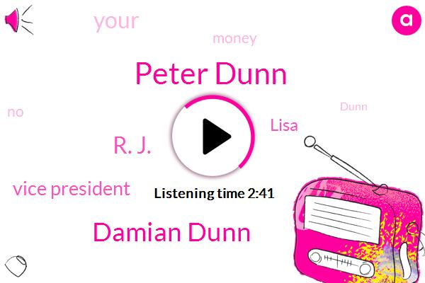 Peter Dunn,Damian Dunn,R. J.,Vice President,Lisa