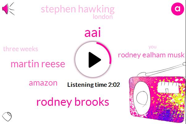 AAI,Rodney Brooks,Martin Reese,Amazon,Rodney Ealham Musk,Stephen Hawking,London,Three Weeks