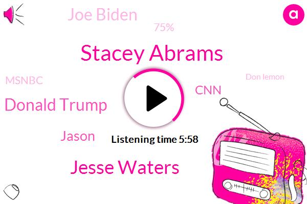 Stacey Abrams,Jesse Waters,Donald Trump,Jason,CNN,Joe Biden,75%,Msnbc,Don Lemon,348,000,788,000,Tucker Carlson,Five,Millions,2020,Last Week,DON,TWO