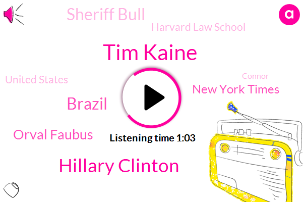 Tim Kaine,Hillary Clinton,Brazil,Orval Faubus,New York Times,Sheriff Bull,Harvard Law School,United States,Connor,George Wallace,Lester