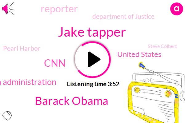 Jake Tapper,Barack Obama,CNN,Obama Administration,United States,Reporter,Department Of Justice,Pearl Harbor,Steve Colbert,CIA,FBI,Mcmahon,Russia