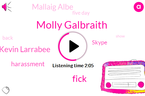 Molly Galbraith,Fick,Kevin Larrabee,Skype,Harassment,Mallaig Albe,Five Day