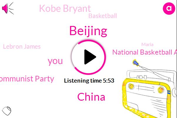 China,Beijing,Communist Party,National Basketball Association,Kobe Bryant,Lebron James,Basketball,Maria,President Nixon,Los Angeles,Ingrid,United States,America
