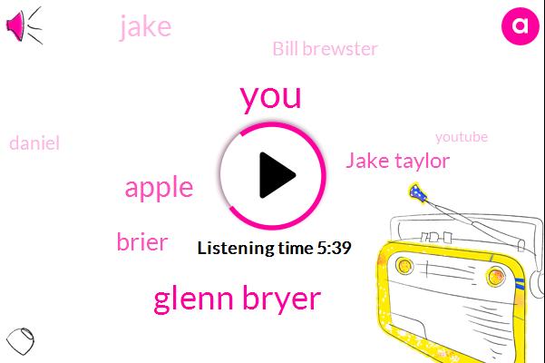 Glenn Bryer,Apple,Brier,Jake Taylor,Jake,Bill Brewster,Daniel,Youtube,Twitter,Daniels