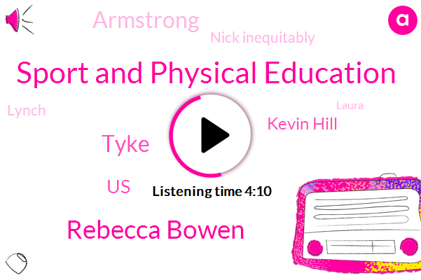 Sport And Physical Education,Rebecca Bowen,Tyke,United States,Kevin Hill,Armstrong,Nick Inequitably,Lynch,Laura