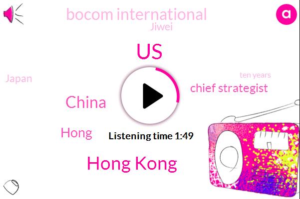 United States,Hong Kong,China,Hong,Chief Strategist,Bocom International,Jiwei,Japan,Ten Years