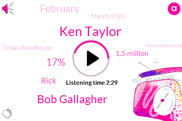 Ken Taylor,Bob Gallagher,17%,Rick,1.5 Million,February,March 25Th,Texas Roadhouse,National Association Of Realtors,CDC,£175,226 Points,65,Last Month,100 Points,35,Jeff Klee,Jeff Global,Sun Design,Nasdaq