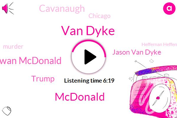 Van Dyke,Mcdonald,Kwan Mcdonald,Donald Trump,Jason Van Dyke,Cavanaugh,Chicago,Murder,Heffernan Heffernan,Jason Van,WBZ,Shannon,Officer,Rush Limbaugh,Jason Van Dykes,NPR,Lindsey Graham,Frank Luntz,Van Dyck,Laura Ingram
