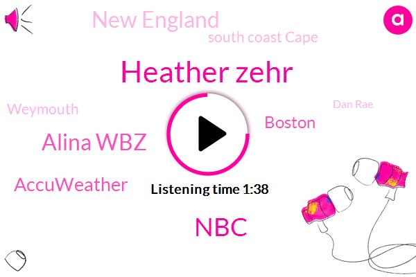Heather Zehr,NBC,Alina Wbz,Boston,Accuweather,New England,South Coast Cape,Weymouth,Dan Rae,Dave,Baron,Arlington,Lawrence,Sixty Five Degrees,Sixty Nine Degrees,Three Hundred Bar,Four Day