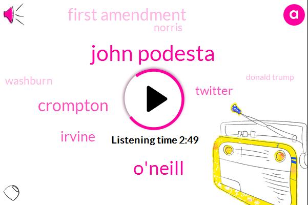 John Podesta,O'neill,Crompton,Irvine,Twitter,First Amendment,Norris,Washburn,Donald Trump
