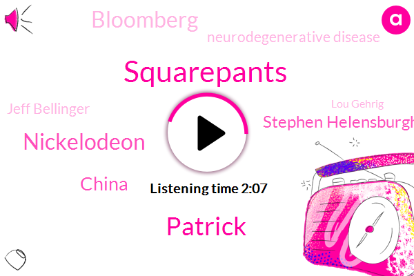 Squarepants,Patrick,Nickelodeon,China,Stephen Helensburgh,Bloomberg,Neurodegenerative Disease,Jeff Bellinger,Lou Gehrig,KYW,Simon French,Tiffany,Goods Chico,Federal Reserve,John Stolnis,Berg,Jerome Powell,President Trump,J Jill