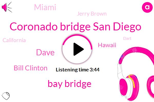 Coronado Bridge San Diego,Bay Bridge,Dave,Bill Clinton,Hawaii,Miami,Jerry Brown,California,Dart,Chicago,Rosa,One Percent,Eight Year,Four Feet
