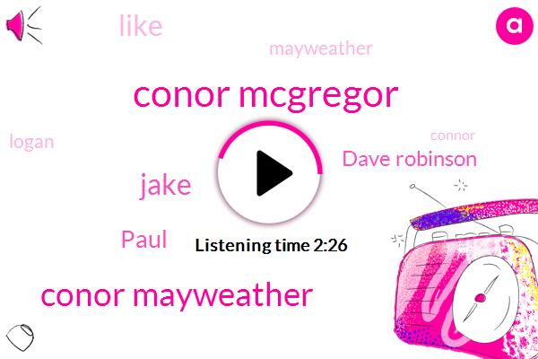Conor Mcgregor,Conor Mayweather,Jake,Paul,Dave Robinson,Mayweather,Logan,Connor,Mcgregor,Carter,Boxing,Utah,Youtube,Tyson